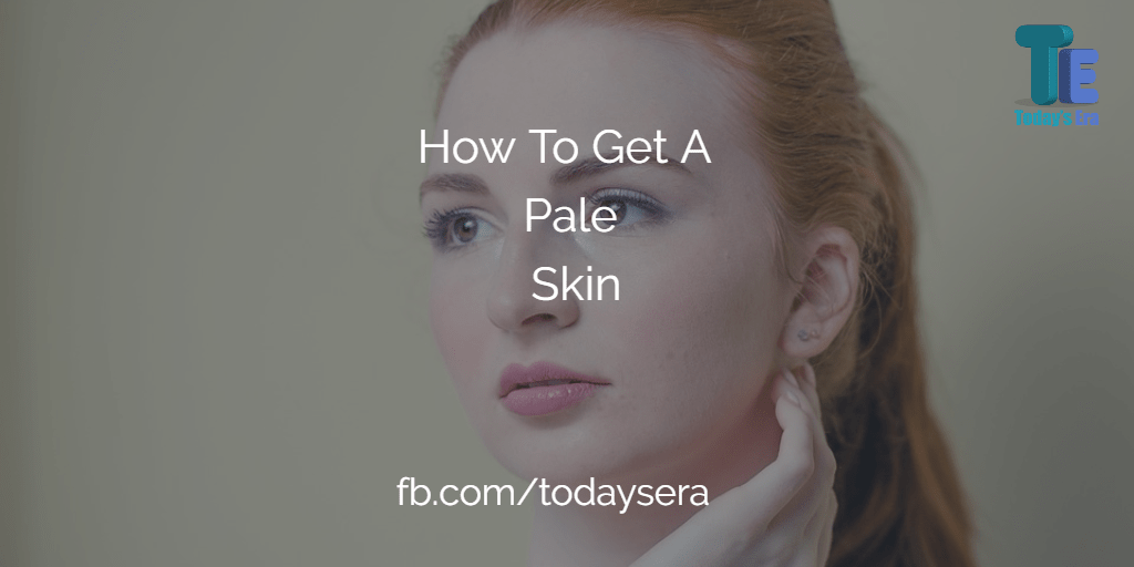 How to Get a Pale skin