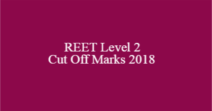REET Level 2 Cut Off Marks 2018
